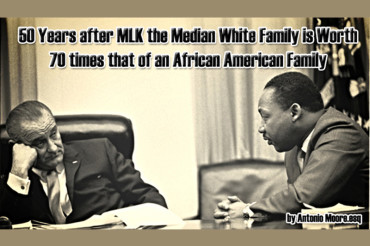 50 Years After MLK Median White Family Worth 70 Times That of African American Family